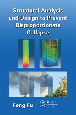 Structural Analysis and Design to Prevent Disproportionate Collapse - Fu, Feng