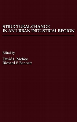 Structural Change in an Urban Industrial Region: The Northeastern Ohio Case - Unknown, and McKee, David L (Editor), and Bennett, Richard E (Editor)