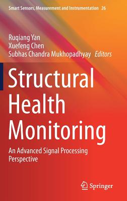 Structural Health Monitoring: An Advanced Signal Processing Perspective - Yan, Ruqiang (Editor)