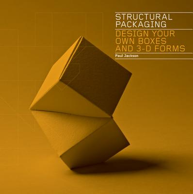 Structural Packaging: Design your own Boxes and 3D Forms - Jackson, Paul