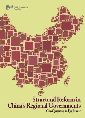 Structural Reform in China's Regional Governments - Guo, Qingwang, Professor