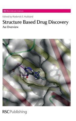Structure-Based Drug Discovery: An Overview - Hubbard, Roderick E (Editor), and Flocco, Maria M (Contributions by), and Barril, Xavier (Contributions by)