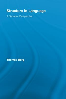 Structure in Language: A Dynamic Perspective - Berg, Thomas