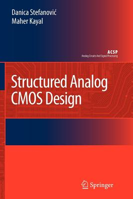 Structured Analog CMOS Design - Stefanovic, Danica, and Kayal, Maher
