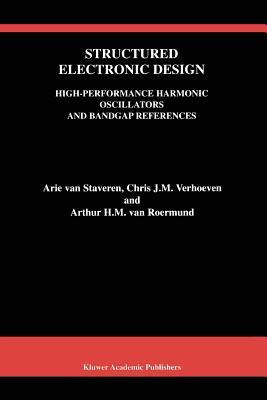 Structured Electronic Design: High-Performance Harmonic Oscillators and Bandgap References - Staveren, Arie van, and Verhoeven, Chris J.M., and Roermund, Arthur H. M. van