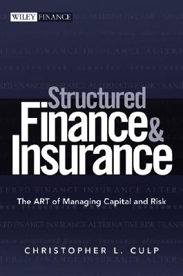 Structured Finance and Insurance: The Art of Managing Capital and Risk - Culp, Christopher L