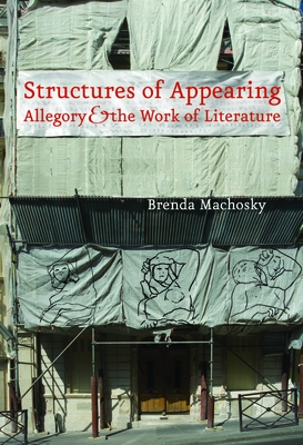Structures of Appearing: Allegory and the Work of Literature - Machosky, Brenda