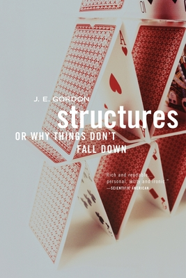 Structures: Or Why Things Don't Fall Down - Gordon, J E