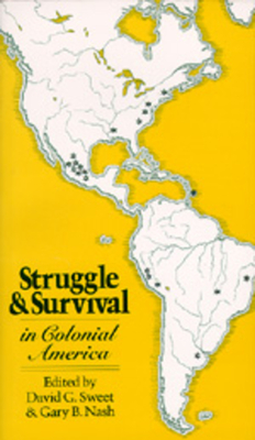 Struggle and Survival in Colonial America - Sweet, David G (Editor), and Nash, Gary B (Editor)