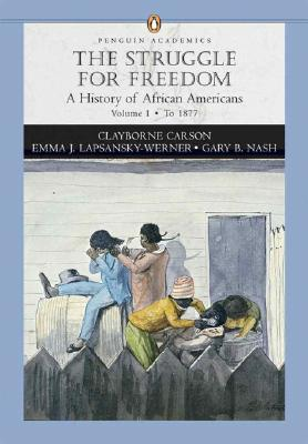 Struggle for Freedom, Volume 1: A History of African Americans to 1877 - Carson, Clayborne, Ph.D., and Nash, Gary B, Professor, and Lapsansky-Werner, Emma J
