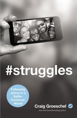 #Struggles: Following Jesus in a Selfie-Centered World - Groeschel, Craig
