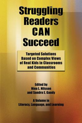 Struggling Readers Can Succeed: Targeted Solutions Based on Complex Views of Real Kids in Classrooms and Communities - Nilsson, Nina L (Editor)