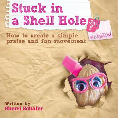 Stuck in a Shell Hole?: How to Create a Simple Praise and Fun Movement - Schafer, Sherri
