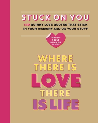 Stuck on You: Quirky Love Quotes That Stick in Your Memory...and on Your Stuff - Bathroom Readers' Institute