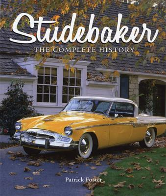Studebaker: The Complete History - Foster, Patrick