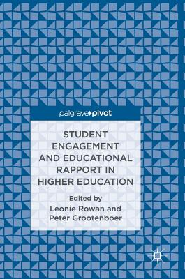 Student Engagement and Educational Rapport in Higher Education - Rowan, Leonie (Editor), and Grootenboer, Peter (Editor)
