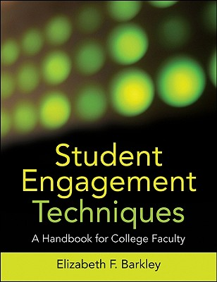 Student Engagement Techniques: A Handbook for College Faculty - Barkley, Elizabeth F