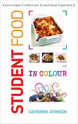 Student Food in Colour - Atkinson, Catherine, and Luc Bourgault