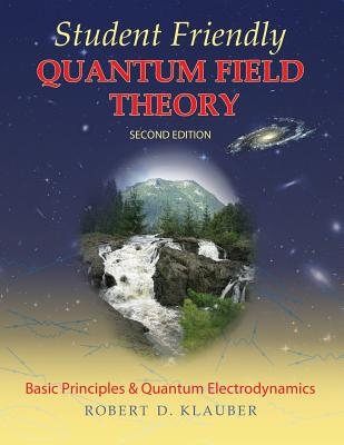 Student Friendly Quantum Field Theory - Klauber, Robert D