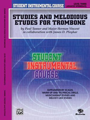 Student Instrumental Course Studies and Melodious Etudes for Trombone: Level III - Tanner, Paul, and Vincent, Herman, and Ployhar, James D