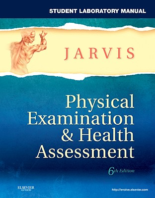 Student Laboratory Manual for Physical Examination & Health Assessment - Jarvis, Carolyn, PhD, Apn