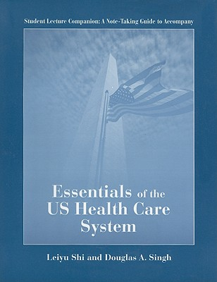 Student Lecture Companion: A Note-Taking Guide to Accompany Essentials of the US Health Care System - Shi, Leiyu