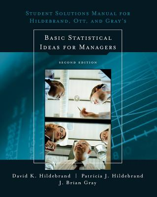 Student Solutions Manual for Basic Statistical Ideas for Managers, 2nd - Hildebrand, David K, and Ott, R Lyman