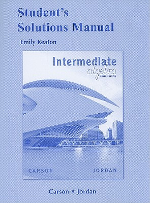 Student Solutions Manual for Intermediate Algebra - Carson, Tom, and Gillespie, Ellyn, and Jordan, Bill E.