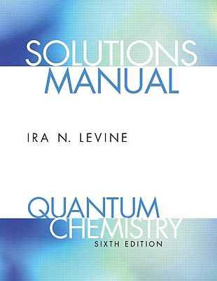 Student Solutions Manual for Quantum Chemistry - Levine, Ira N