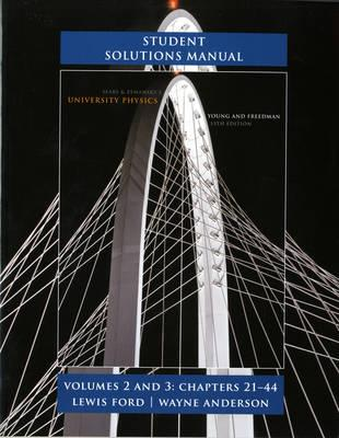 Student Solutions Manual for University Physics Volumes 2 and 3 (chs. 21-44) - Young, Hugh D., and Freedman, Roger A., and Ford, A. Lewis