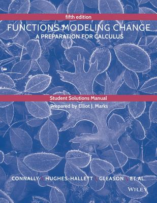 Student Solutions Manual to Accompany Functions Modeling Change - Connally, Eric, and Hughes-Hallett, Deborah