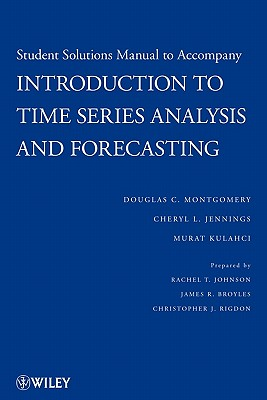 Student Solutions Manual to Accompany Introduction to Time Series Analysis and Forecasting - Montgomery, Douglas C., and Jennings, Cheryl L., and Kulahci, Murat