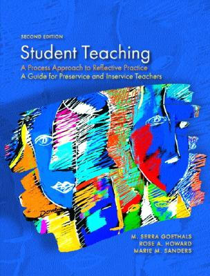 Student Teaching: A Process Approach to Reflective Practice - Goethals, M Serra, and Howard, Rose A, and Sanders, Marie M