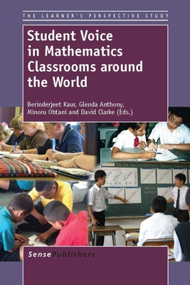 Student Voice in Mathematics Classrooms Around the World - Kaur, Berinderjeet, and Anthony, Glenda, and Ohtani, Minoru