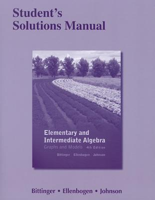 Student's Solutions Manual for Elementary and Intermediate Algebra: Graphs and Models - Bittinger, Marvin L., and Ellenbogen, David J., and Johnson, Barbara L.