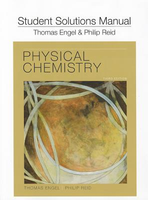 Student's Solutions Manual for Physical Chemistry - Engel, Tom, and Reid, Philip