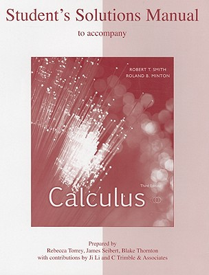 Student's Solutions Manual to Accompany Calculus - Smith, Robert T, and Minton, Roland B, and Torrey, Rebecca (Prepared for publication by)