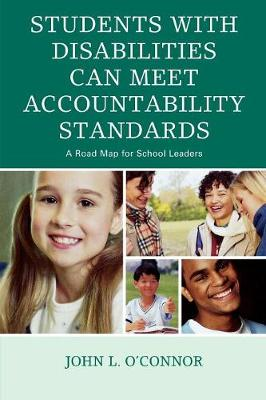 Students with Disabilities Can Meet Accountability Standards: A Road Map for School Leaders - O'Connor, John