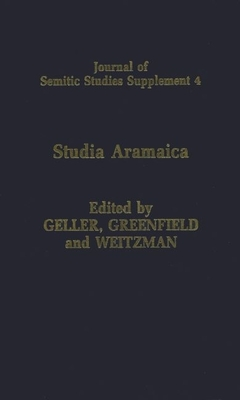 Studia Aramaica: New Sources and New Approaches - Geller, Greenfield, and Greenfield, Jonas C, and Weitzman, Michael, MD