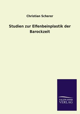 Studien Zur Elfenbeinplastik Der Barockzeit - Scherer, Christian