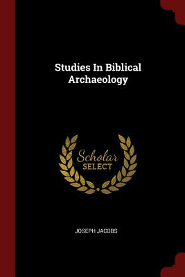 Studies in Biblical Archaeology - Jacobs, Joseph