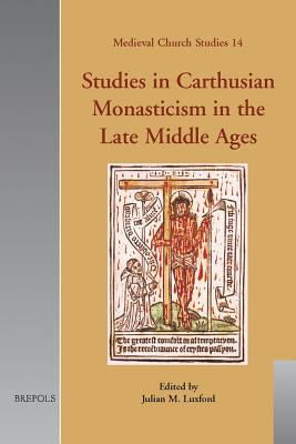 Studies in Carthusian Monasticism in the Late Middle Ages - Luxford, Julian M (Editor)