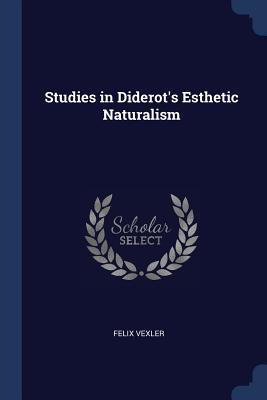 Studies in Diderot's Esthetic Naturalism - Vexler, Felix