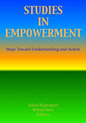 Studies in Empowerment: Steps Toward Understanding and Action - Hess, Robert E