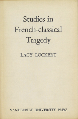 Studies in French-Classical Tragedy - Lockert, Lacy