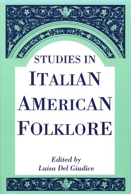 Studies in Italian American Folklore - Giudice, Luisa Del