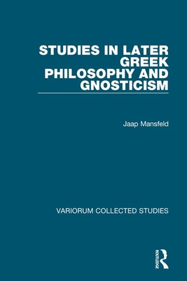 Studies in Later Greek Philosophy and Gnosticism - Mansfeld, Jaap