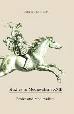 Studies in Medievalism XXIII: Ethics and Medievalism - Fugelso, Karl (Editor)