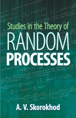 Studies in the Theory of Random Processes - Skorokhod, A V