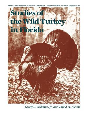 Studies of the Wild Turkey in Florida - Williams, Lovett E, Jr., and Austin, David H
